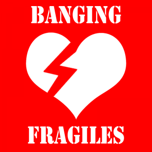 Banging Fragiles: Heart